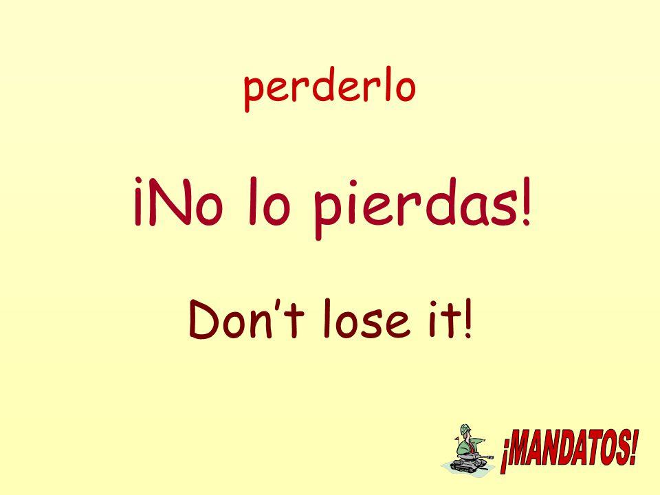 perderlo ¡No lo pierdas! Don't lose it!