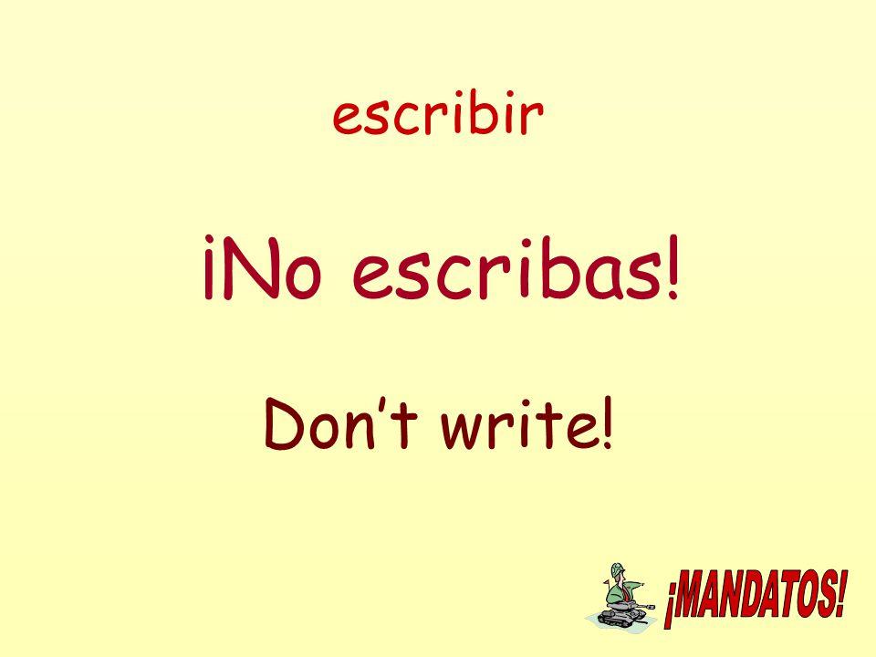 escribir ¡No escribas! Don't write!