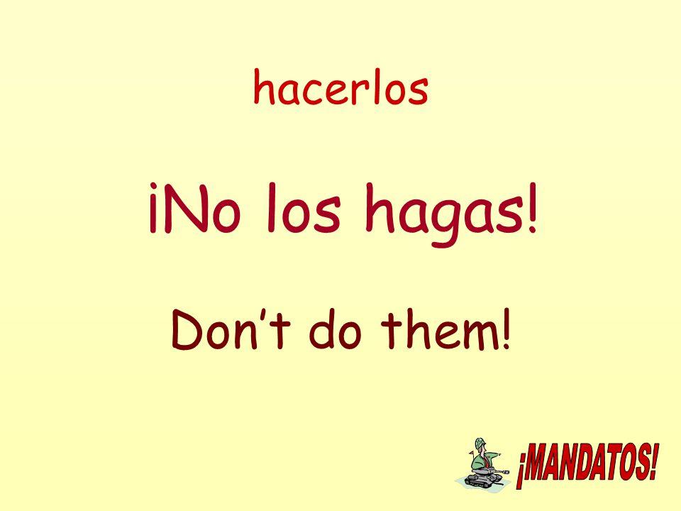hacerlos ¡No los hagas! Don't do them!