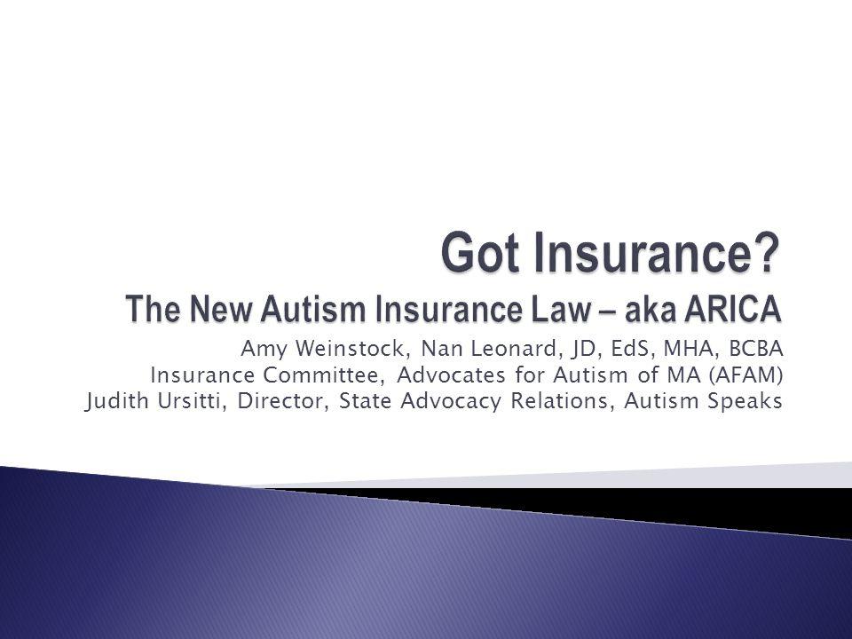 Amy Weinstock, Nan Leonard, JD, EdS, MHA, BCBA Insurance Committee, Advocates for Autism of MA (AFAM) Judith Ursitti, Director, State Advocacy Relatio