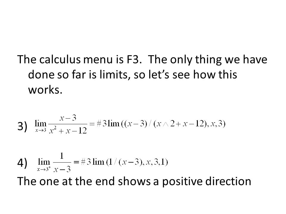 The calculus menu is F3. The only thing we have done so far is limits, so let's see how this works. 3) 4) The one at the end shows a positive directio
