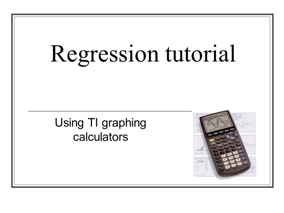 Regression tutorial Using TI graphing calculators