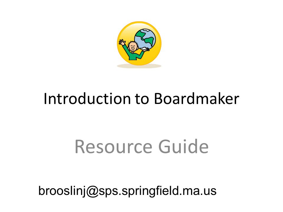 Introduction to Boardmaker Resource Guide brooslinj@sps.springfield.ma.us