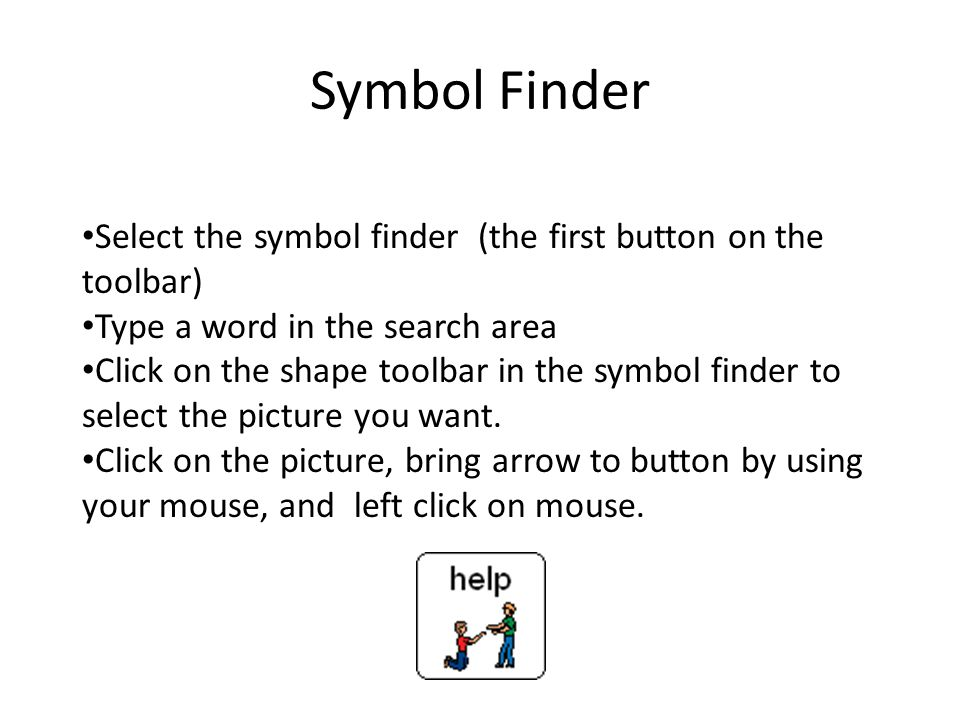 Symbol Finder Select the symbol finder (the first button on the toolbar) Type a word in the search area Click on the shape toolbar in the symbol finder to select the picture you want.