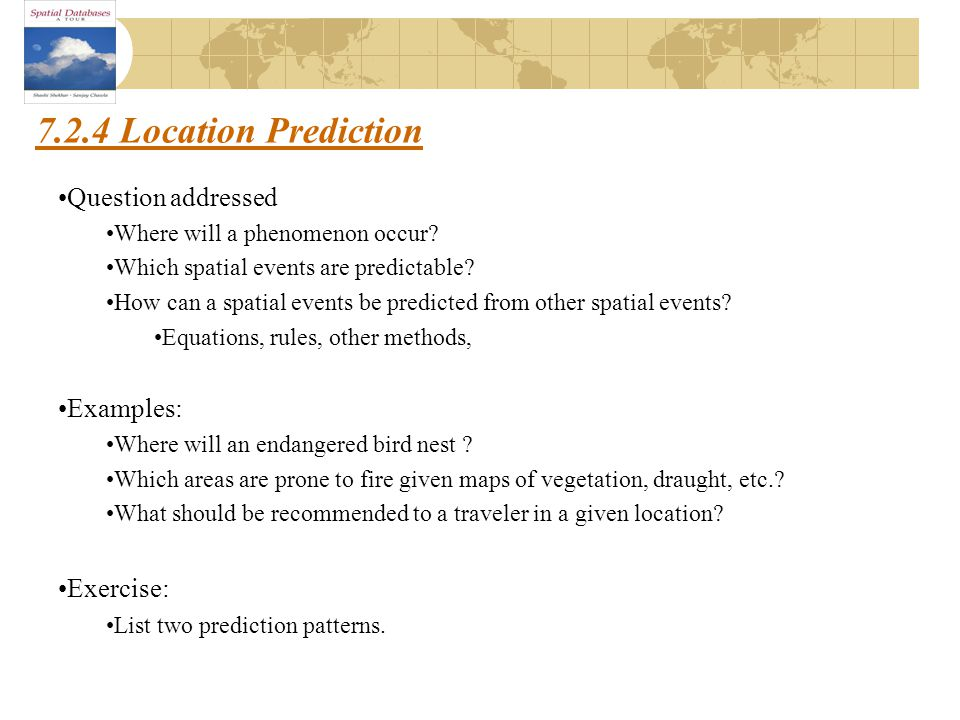 7.2.4 Location Prediction Question addressed Where will a phenomenon occur.