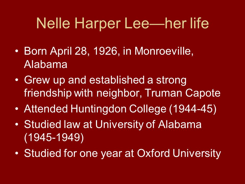 Nelle Harper Lee—her writing To Kill a Mockingbird is her only novel.