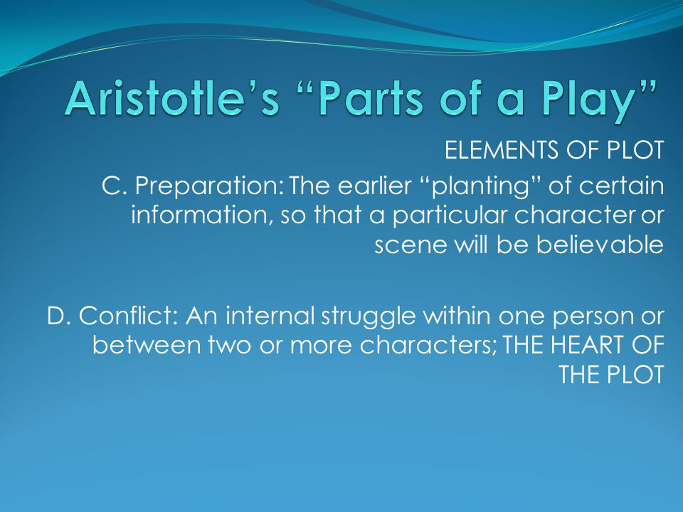 "ELEMENTS OF PLOT C. Preparation: The earlier ""planting"" of certain information, so that a particular character or scene will be believable D. Conflict"
