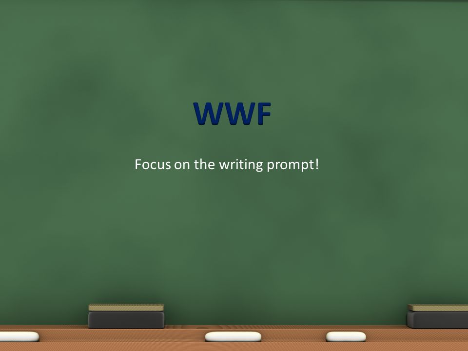 WWF - STEP 1 WWF is an acronym that helps you identify what you are being asked to do.