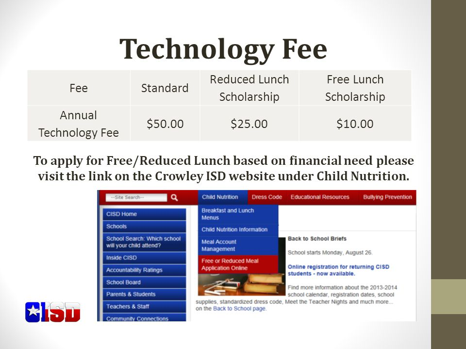 Technology Fee To apply for Free/Reduced Lunch based on financial need please visit the link on the Crowley ISD website under Child Nutrition.