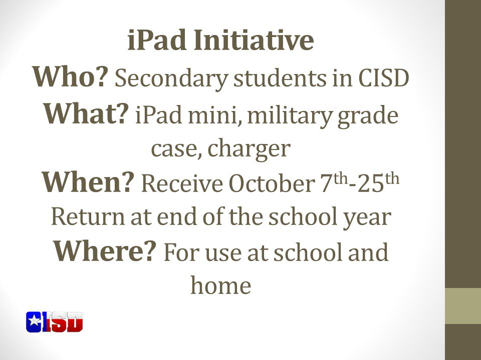 iPad Initiative Who. Secondary students in CISD What.