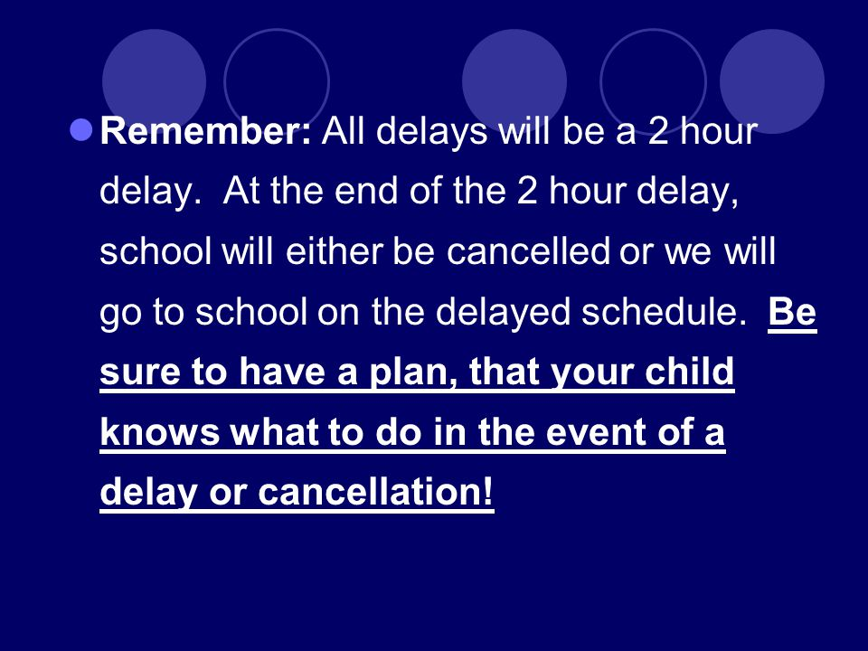 Remember: All delays will be a 2 hour delay.