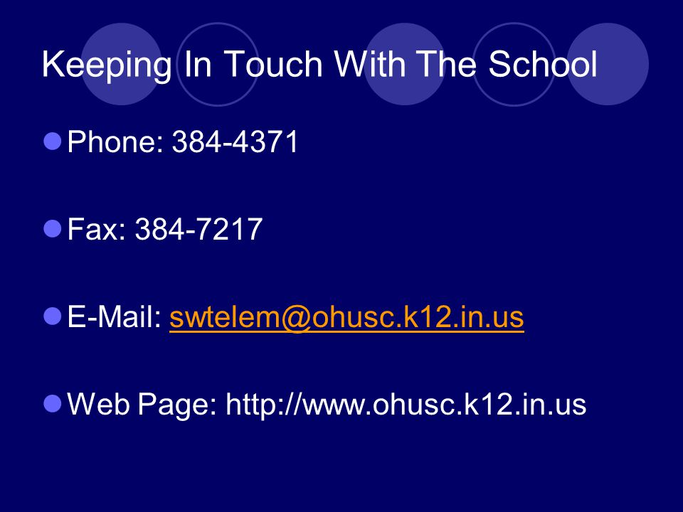 Keeping In Touch With The School Phone: 384-4371 Fax: 384-7217 E-Mail: swtelem@ohusc.k12.in.usswtelem@ohusc.k12.in.us Web Page: http://www.ohusc.k12.in.us