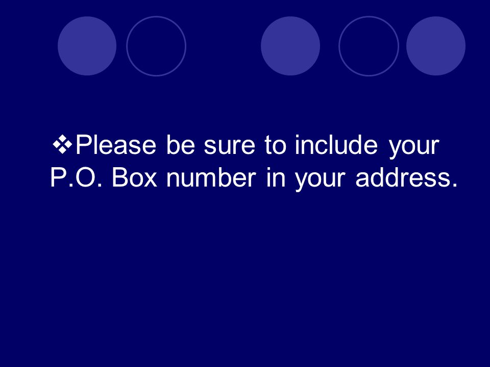  Please be sure to include your P.O. Box number in your address.