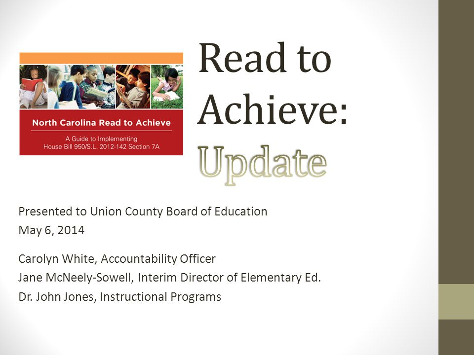 Presented to Union County Board of Education May 6, 2014 Carolyn White, Accountability Officer Jane McNeely-Sowell, Interim Director of Elementary Ed.