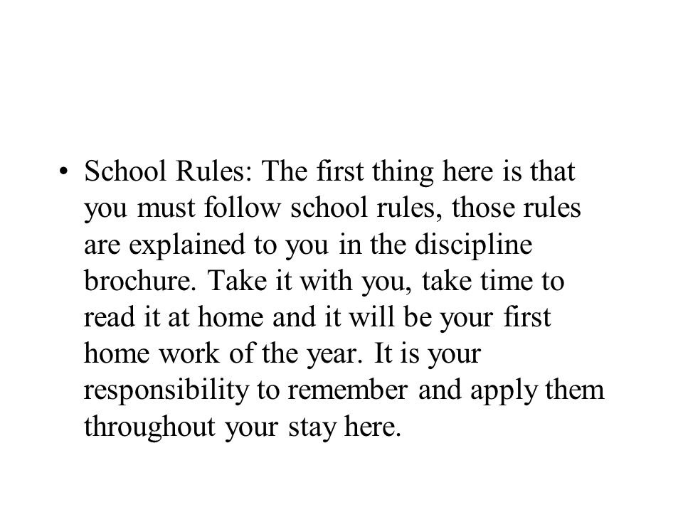 School Rules: The first thing here is that you must follow school rules, those rules are explained to you in the discipline brochure.