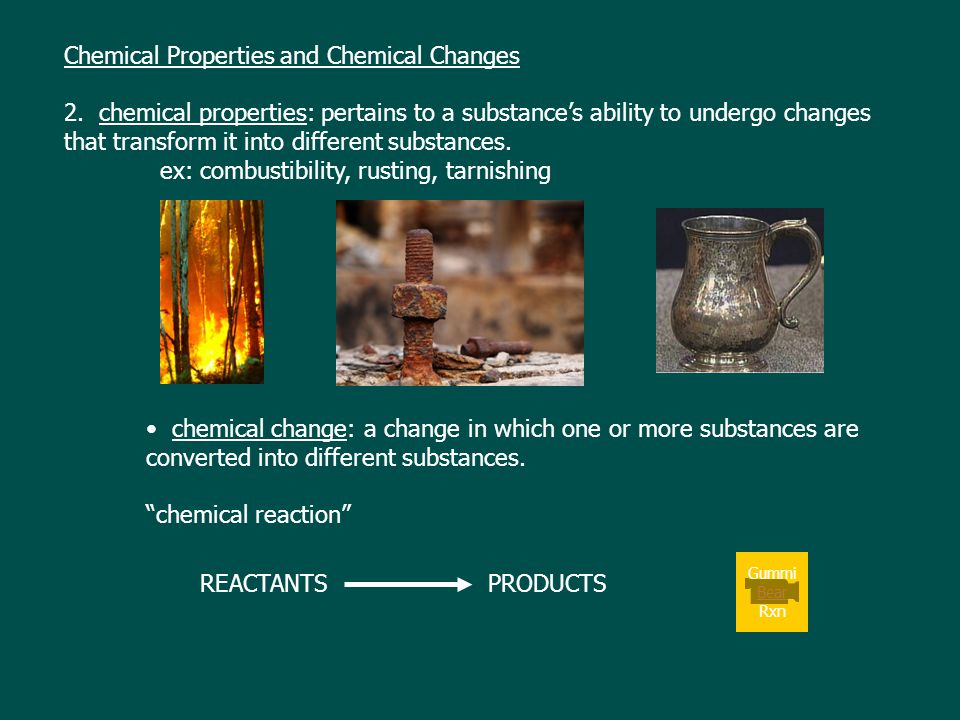 Chemical Properties and Chemical Changes 2. chemical properties: pertains to a substance's ability to undergo changes that transform it into different