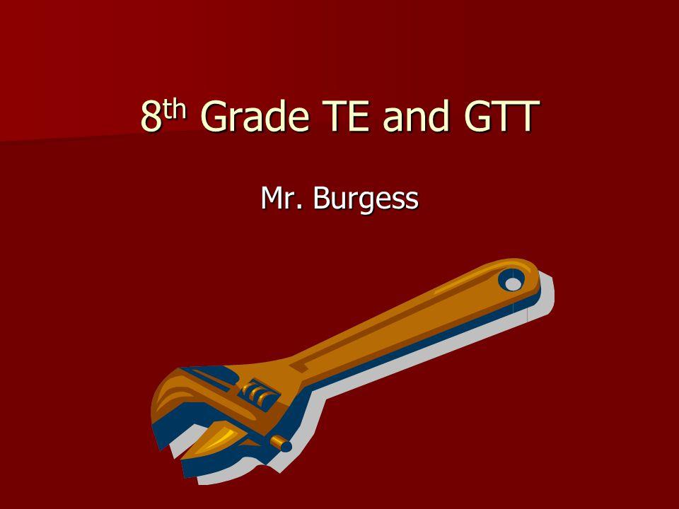 8 th Grade TE and GTT Mr. Burgess