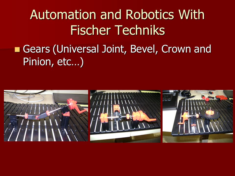 Automation and Robotics With Fischer Techniks Gears (Universal Joint, Bevel, Crown and Pinion, etc…) Gears (Universal Joint, Bevel, Crown and Pinion, etc…)