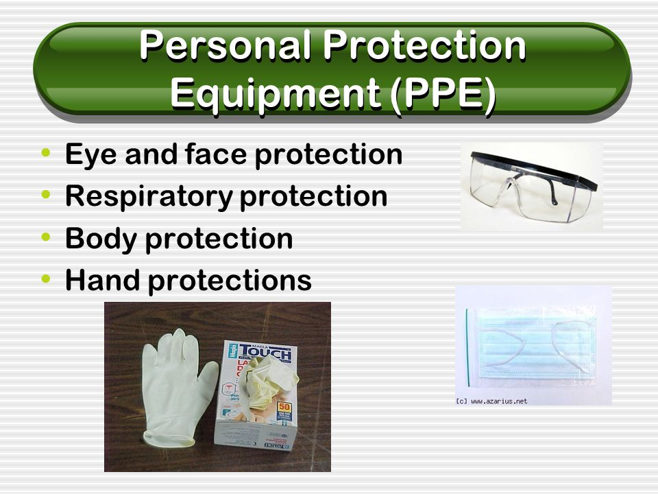 Personal Protection Equipment (PPE) Eye and face protection Respiratory protection Body protection Hand protections