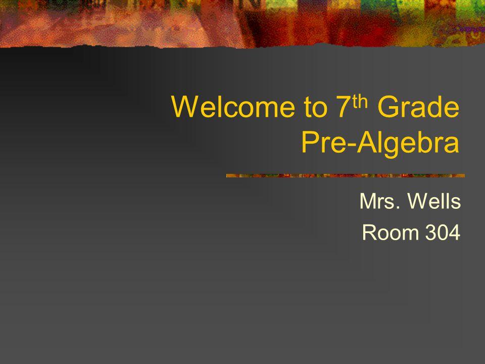 Welcome to 7 th Grade Pre-Algebra Mrs. Wells Room 304