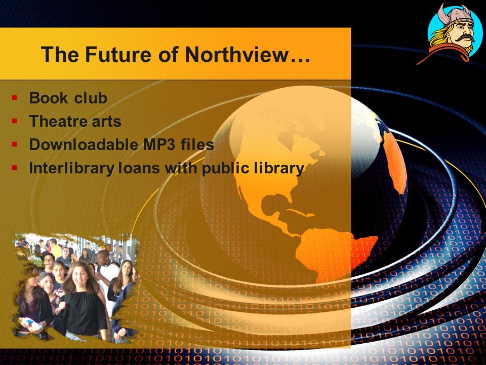 The Future of Northview…  Book club  Theatre arts  Downloadable MP3 files  Interlibrary loans with public library