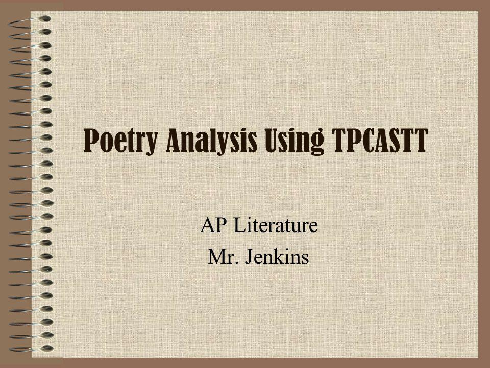 Poetry Analysis Using TPCASTT AP Literature Mr. Jenkins