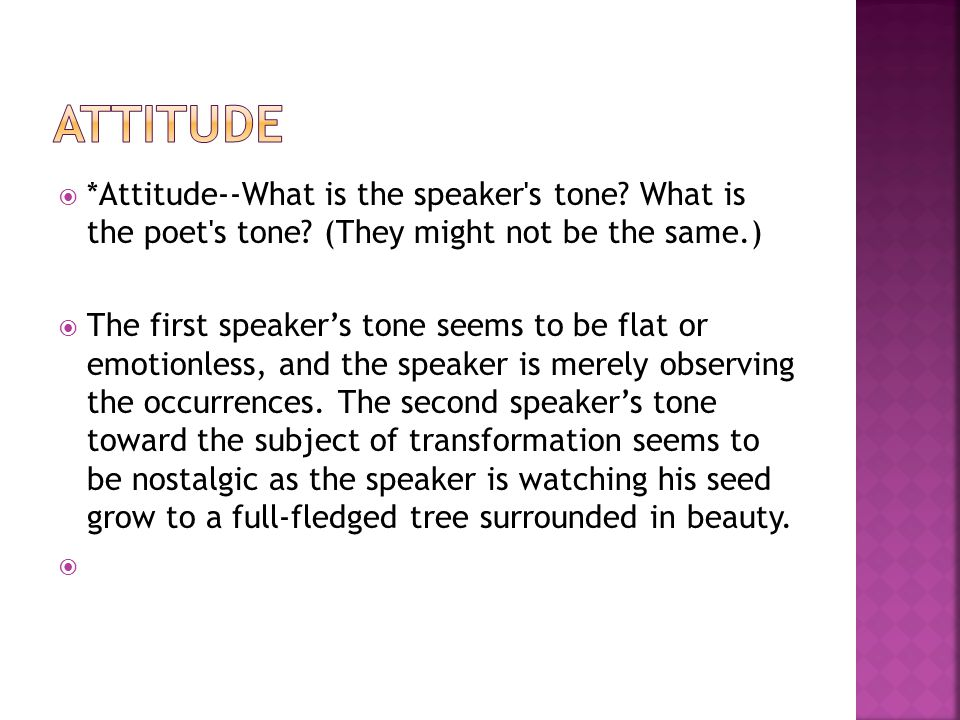  *Attitude--What is the speaker's tone? What is the poet's tone? (They might not be the same.)  The first speaker's tone seems to be flat or emotion