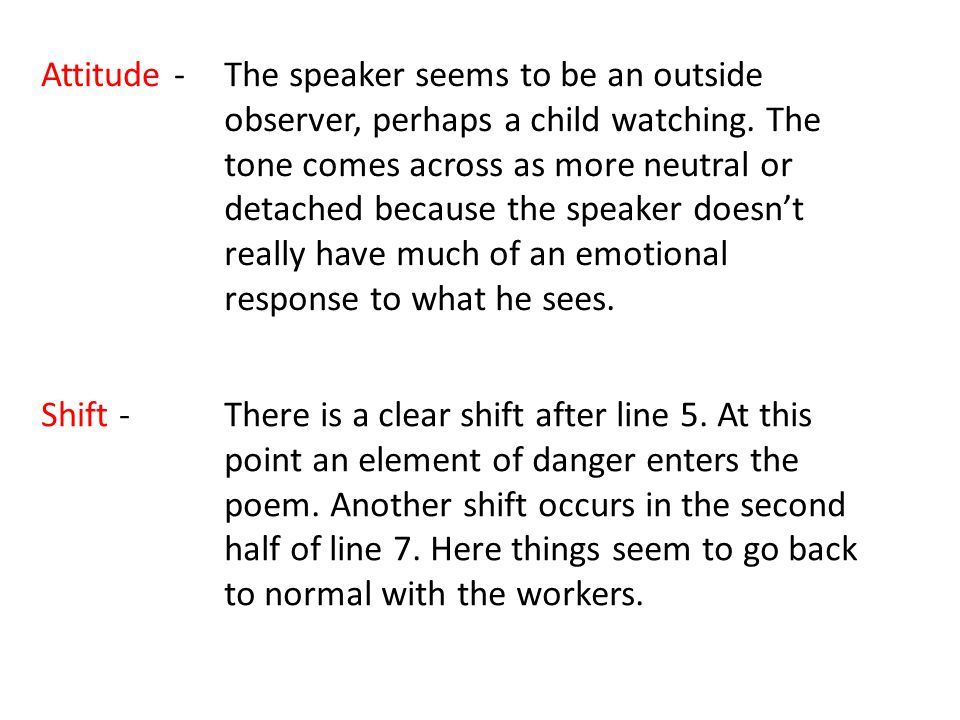 Attitude -The speaker seems to be an outside observer, perhaps a child watching.