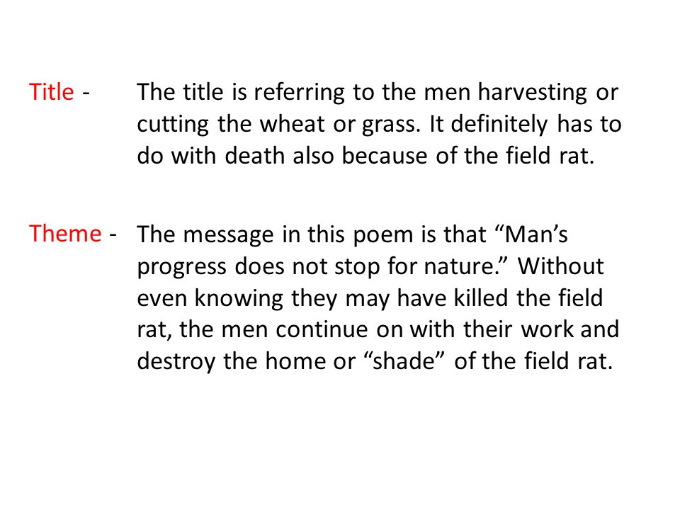 Title -The title is referring to the men harvesting or cutting the wheat or grass. It definitely has to do with death also because of the field rat. T