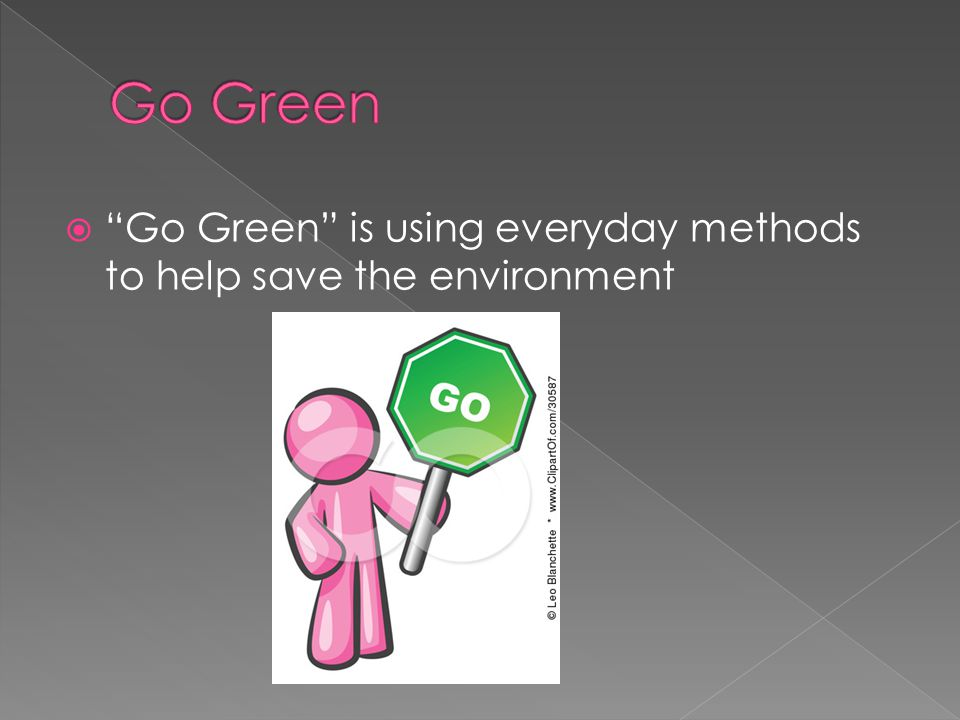  Go Green is using everyday methods to help save the environment