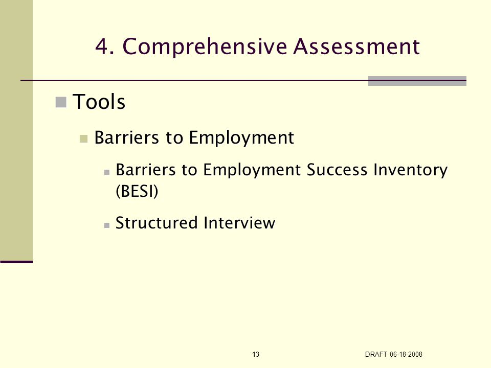 DRAFT 06-18-2008 13 Tools Tools Barriers to Employment Barriers to Employment Barriers to Employment Success Inventory BESI) Barriers to Employment Success Inventory (BESI) Structured Interview Structured Interview 4.