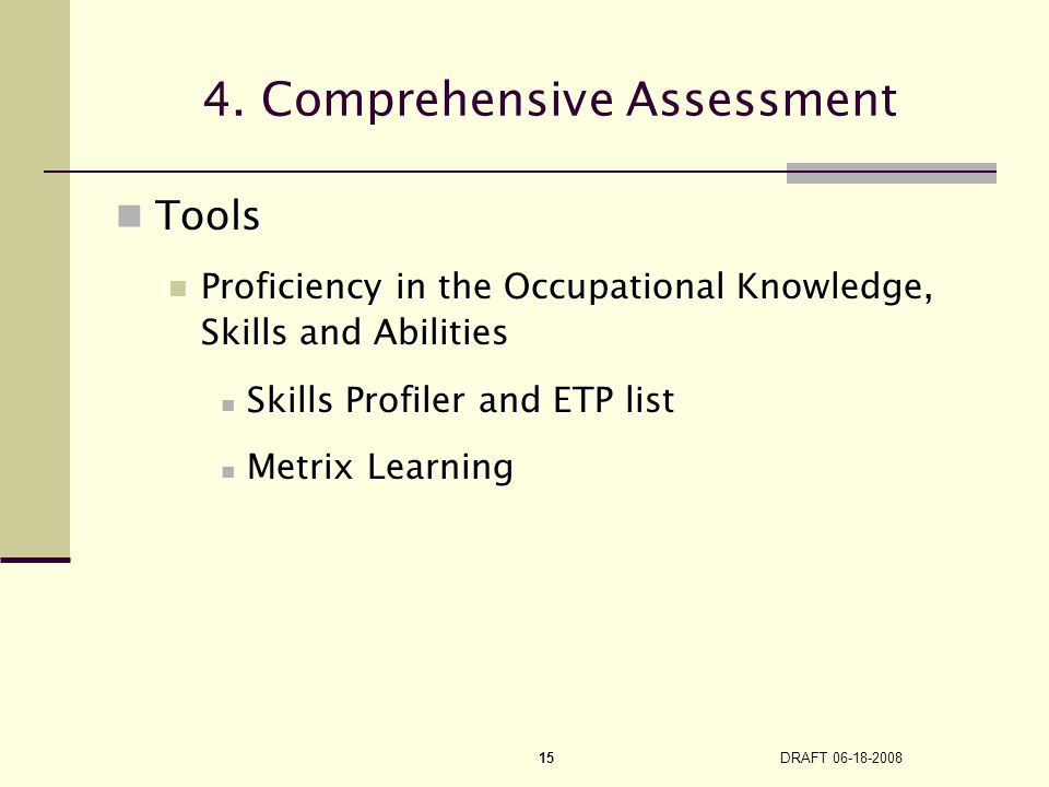 DRAFT 06-18-2008 15 Tools Tools Proficiency in the Occupational Knowledge, Skills and Abilities Proficiency in the Occupational Knowledge, Skills and Abilities Skills Profiler and ETP list Skills Profiler and ETP list Metrix Learning Metrix Learning 4.