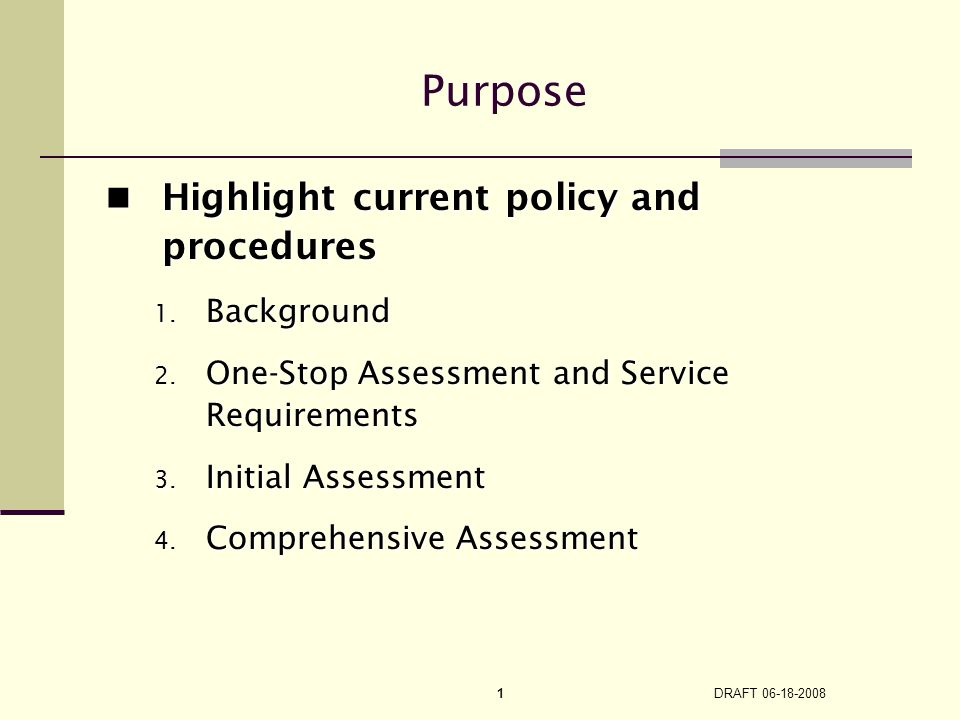 DRAFT 06-18-2008 1 Purpose Highlight current policy and procedures Highlight current policy and procedures 1.