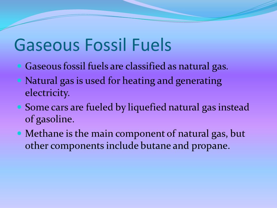 Gaseous Fossil Fuels Gaseous fossil fuels are classified as natural gas.