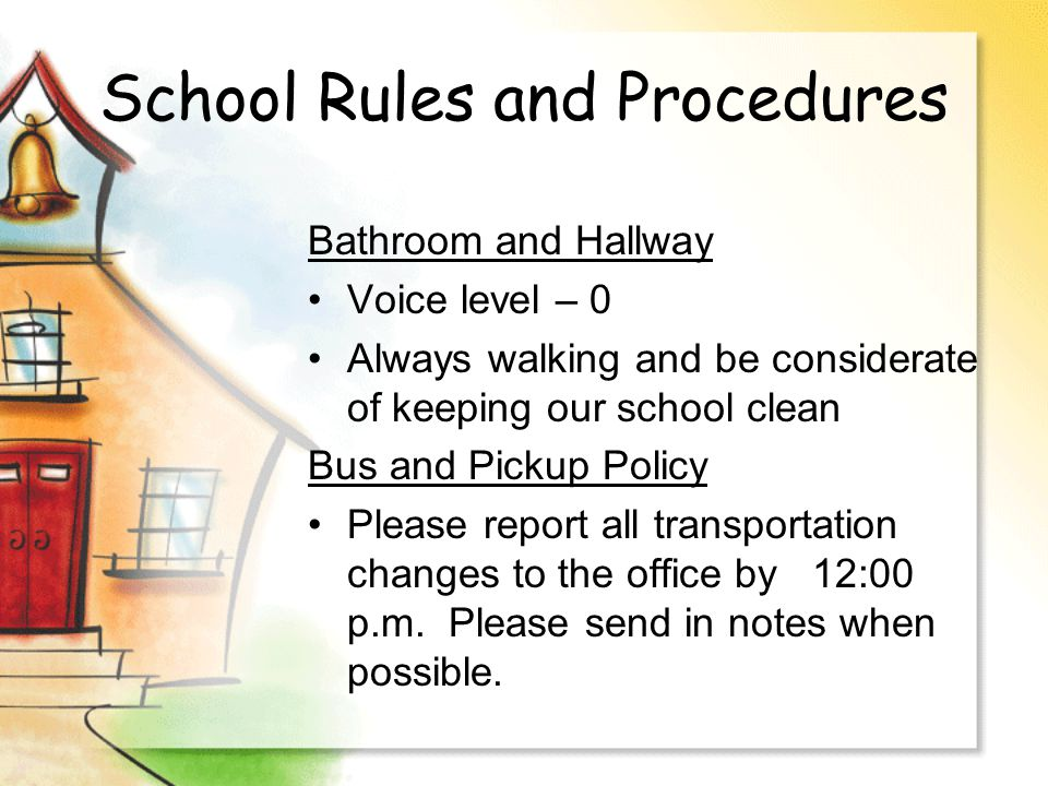 School Rules and Procedures Bathroom and Hallway Voice level – 0 Always walking and be considerate of keeping our school clean Bus and Pickup Policy P
