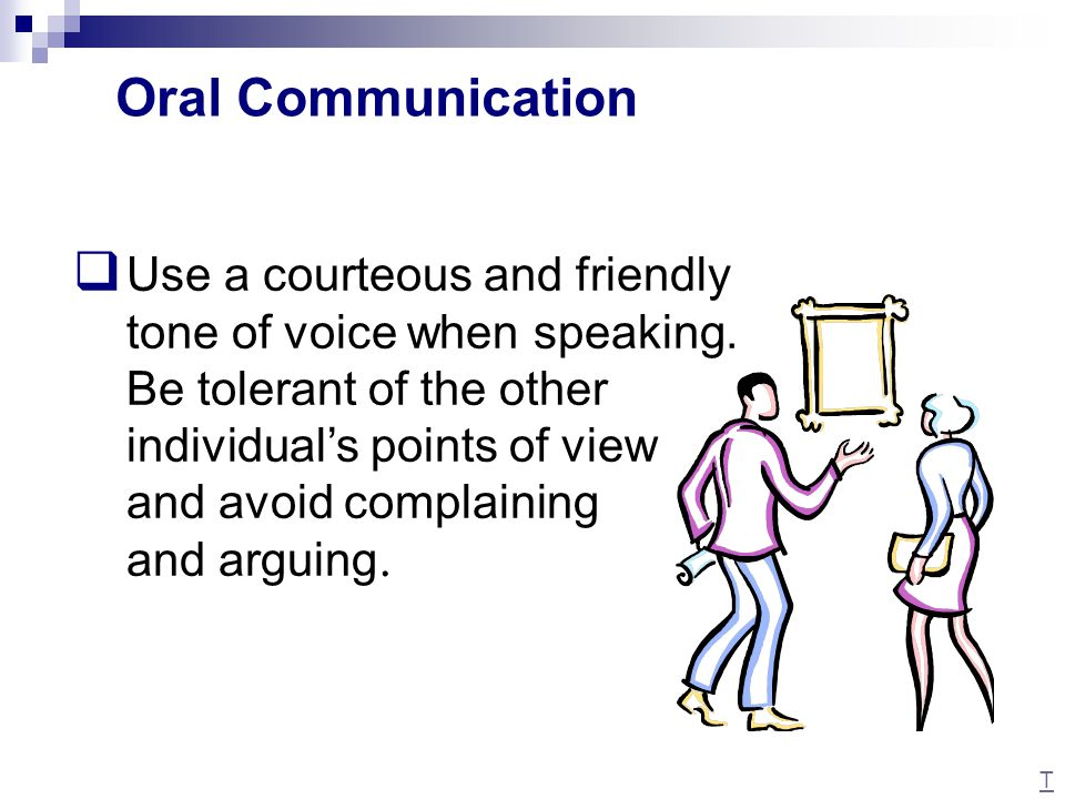  Avoid monopolizing a conversation by telling every detail of a story. Oral Communication T