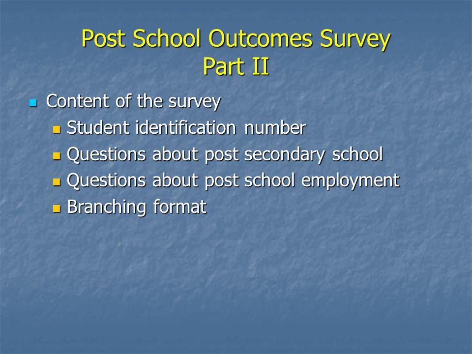 Post School Outcomes Survey Part II Content of the survey Content of the survey Student identification number Student identification number Questions