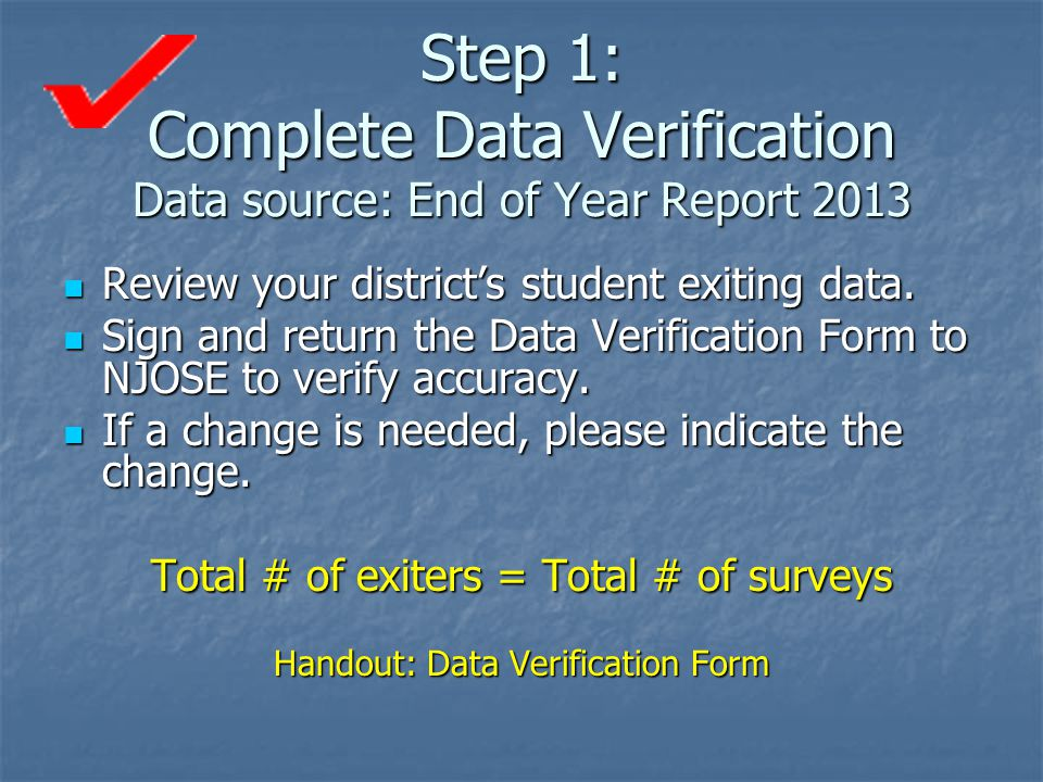 Step 1: Complete Data Verification Data source: End of Year Report 2013 Review your district's student exiting data.