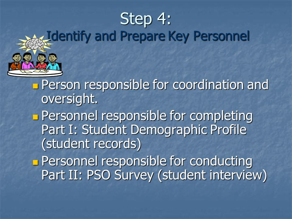 Step 4: Identify and Prepare Key Personnel Person responsible for coordination and oversight. Person responsible for coordination and oversight. Perso