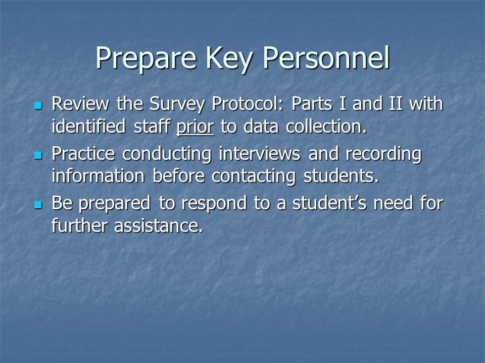 Prepare Key Personnel Review the Survey Protocol: Parts I and II with identified staff prior to data collection. Review the Survey Protocol: Parts I a