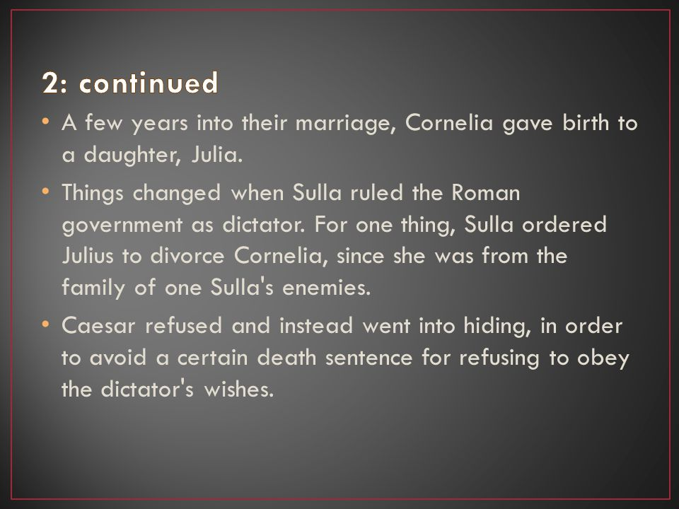 A few years into their marriage, Cornelia gave birth to a daughter, Julia. Things changed when Sulla ruled the Roman government as dictator. For one t