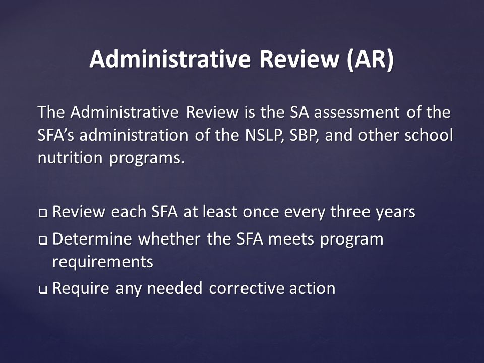 Administrative Review (AR) The Administrative Review is the SA assessment of the SFA's administration of the NSLP, SBP, and other school nutrition programs.