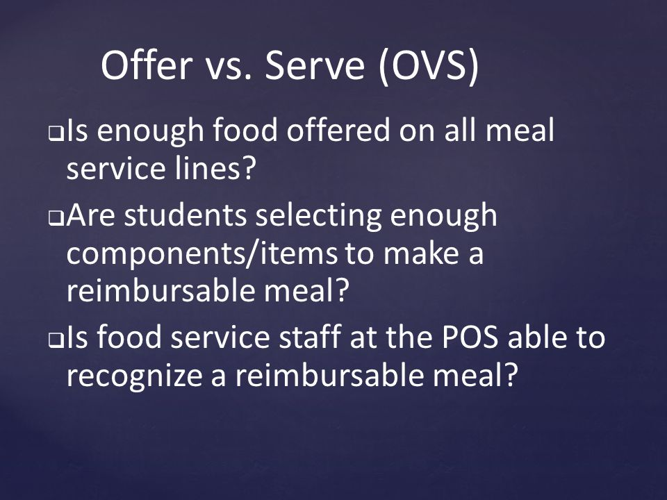 Offer vs. Serve (OVS)   Is enough food offered on all meal service lines.