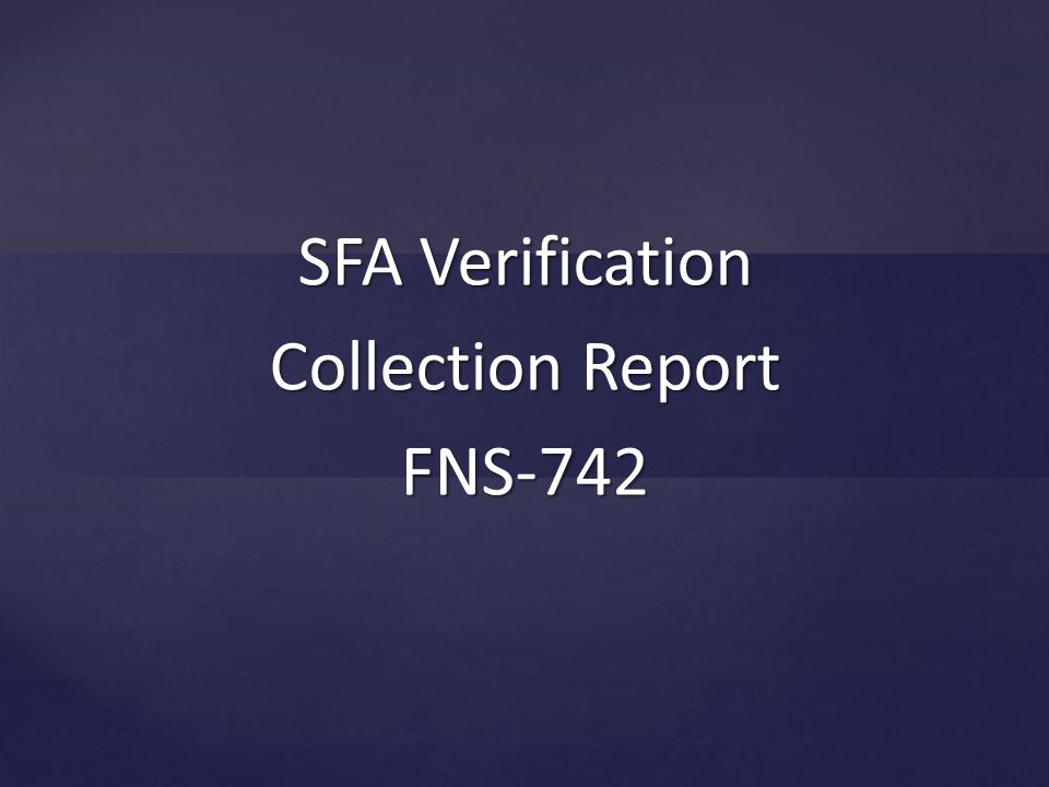{ SFA Verification Collection Report FNS-742
