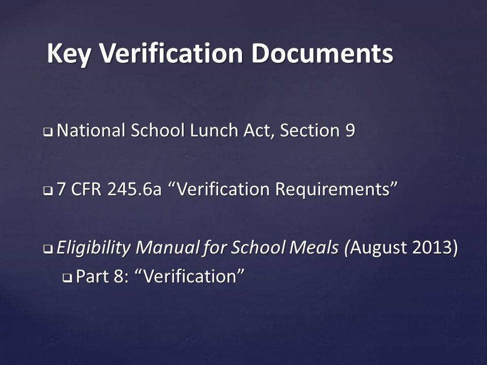  National School Lunch Act, Section 9  7 CFR 245.6a Verification Requirements  Eligibility Manual for School Meals (August 2013)  Part 8: Verification Key Verification Documents
