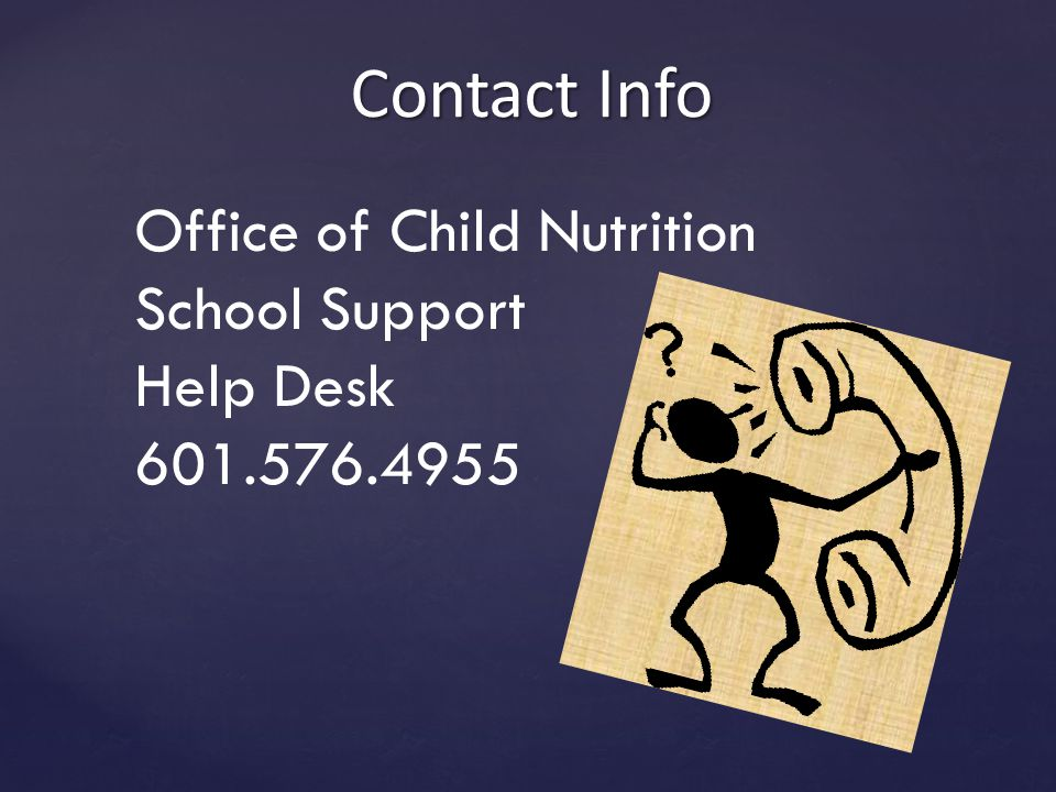 Contact Info Office of Child Nutrition School Support Help Desk 601.576.4955