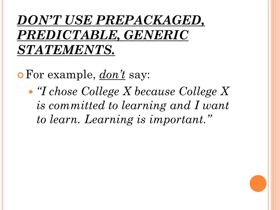 DON'T USE PREPACKAGED, PREDICTABLE, GENERIC STATEMENTS.