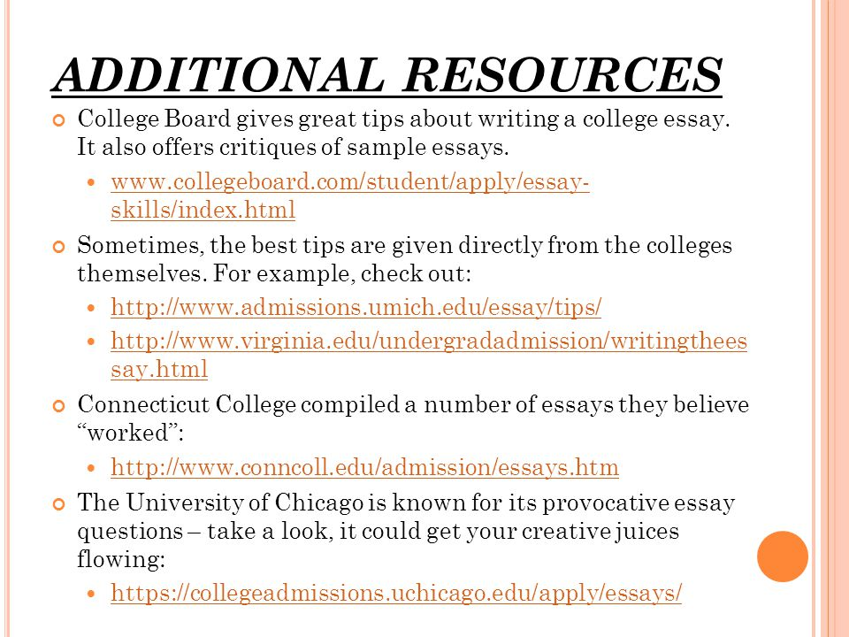 ADDITIONAL RESOURCES College Board gives great tips about writing a college essay.