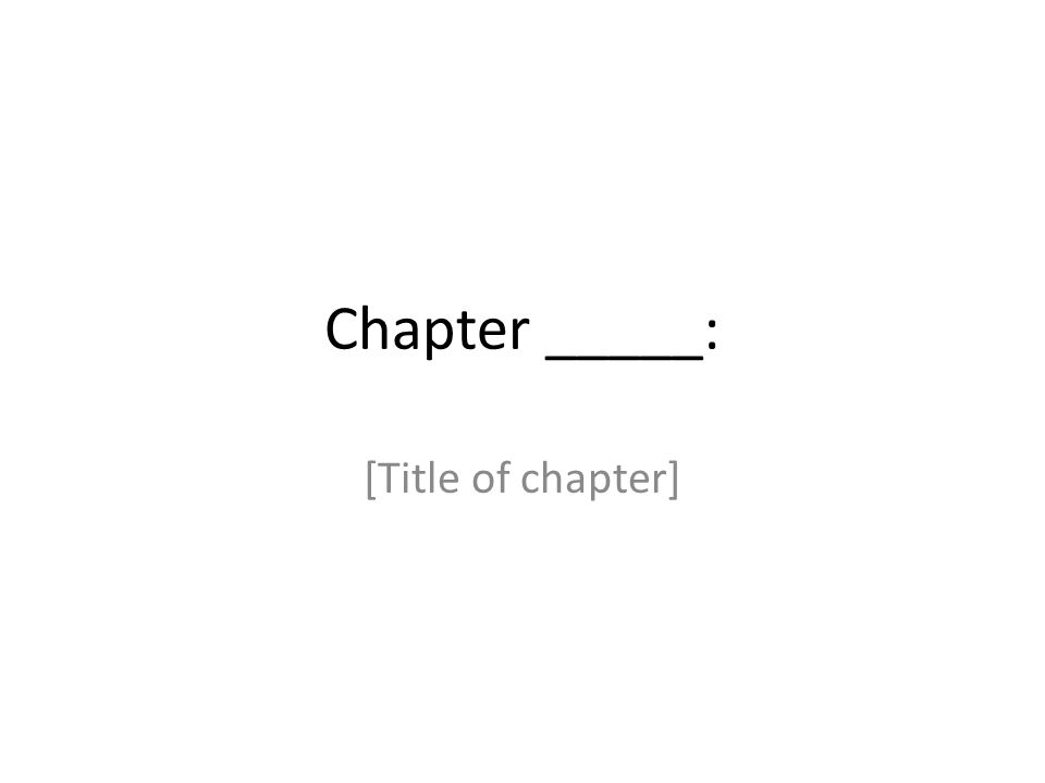 Chapter _____: [Title of chapter]