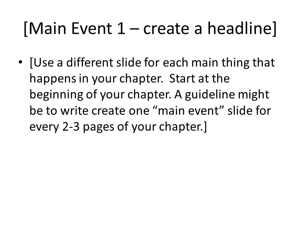[Main Event 1 – create a headline] [Use a different slide for each main thing that happens in your chapter.